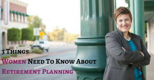 3 Things Women Need to Know About Retirement Planning